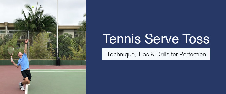 Tennis Serve Toss: Technique, Tips & Drills for Perfection