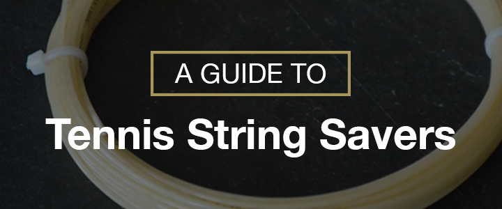 A Guide to Tennis String Savers