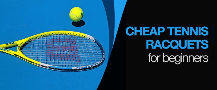Cheap Tennis Racquets for Beginners